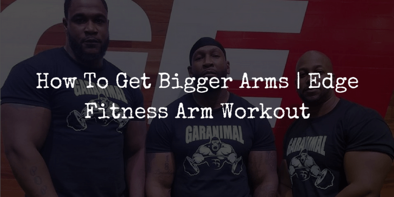 How To Get Bigger Arms | Edge Fitness Arm Workout