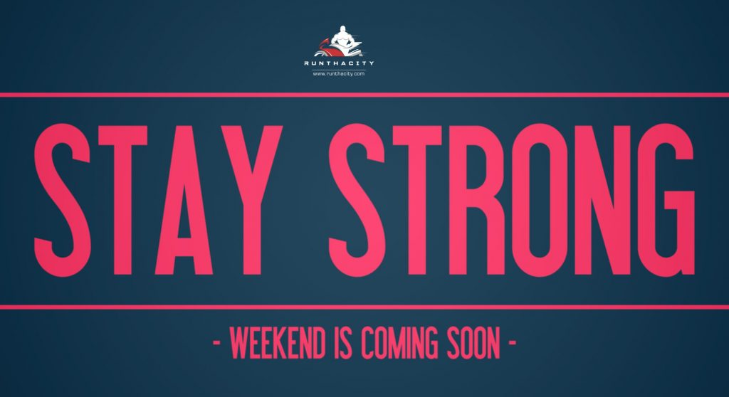 Stay Strong - Weekend Is Coming Soon