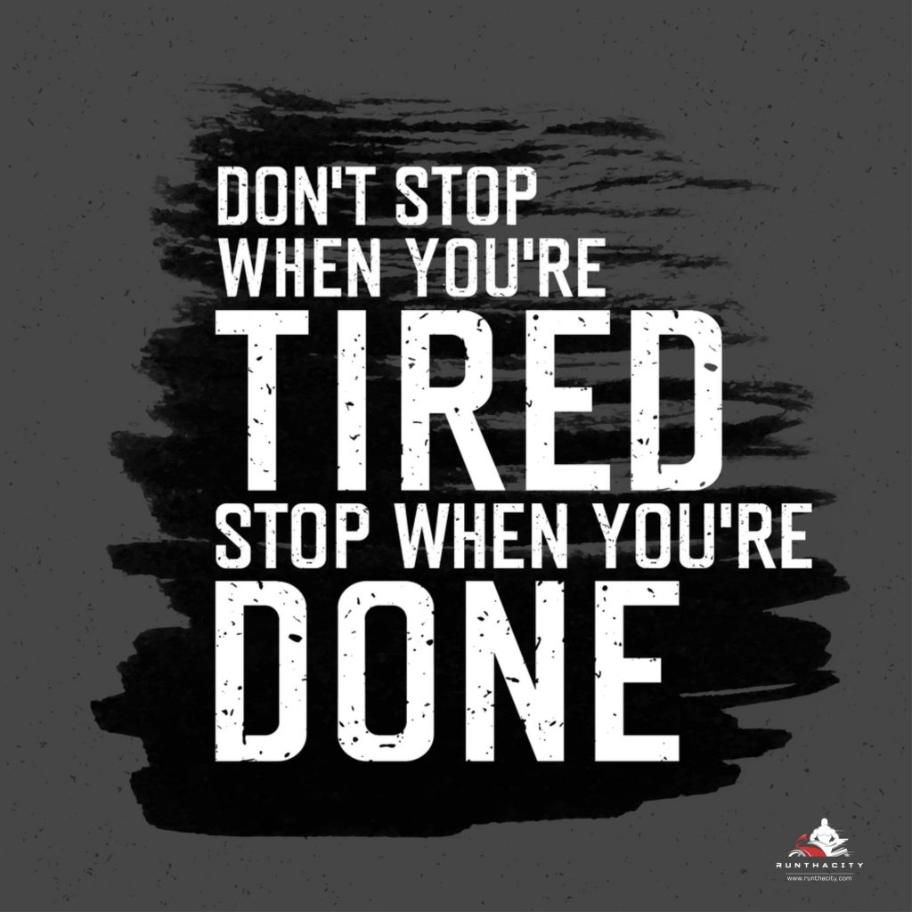 Don't Stop When You're Tired, Stop When You're Done