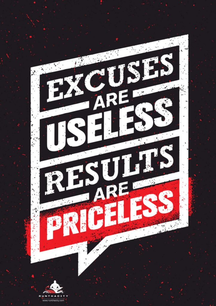 Excuses are Useless, Results are Priceless