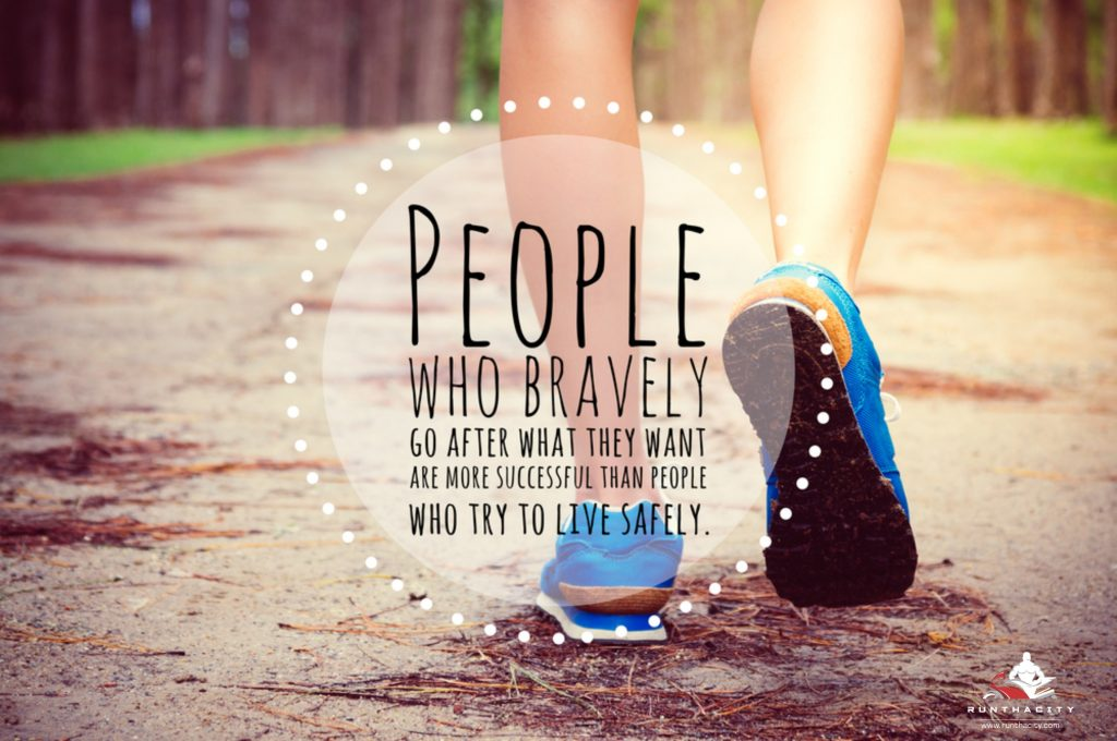 People Who Bravely Go After What They Want Are More Successful Than People Who Try To Live Safely