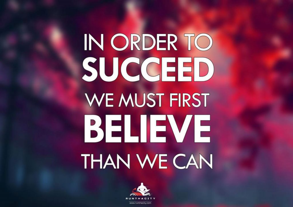 In Order To Succeed We Must First Believe We Can