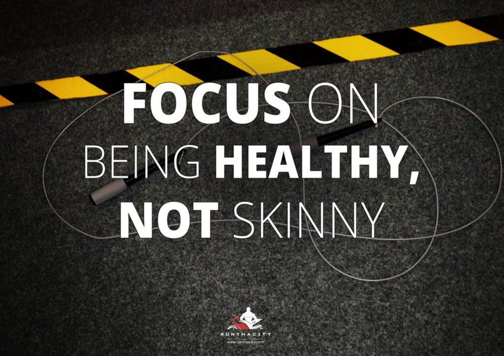 Focus On Being Healthy Not Skinny