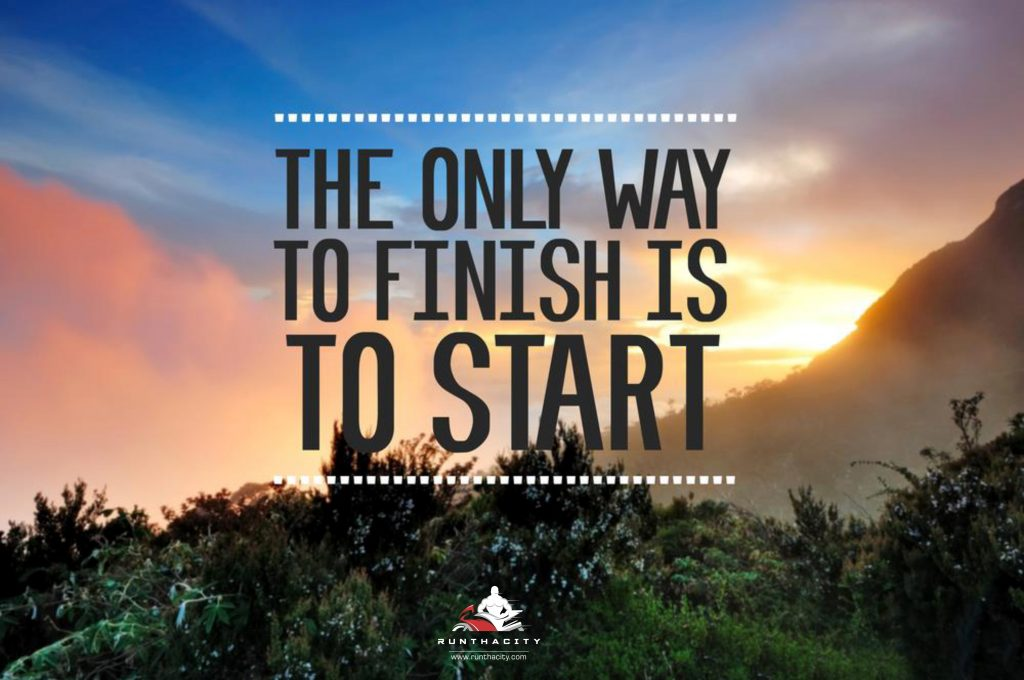 The Only Way To Finish Is To Start